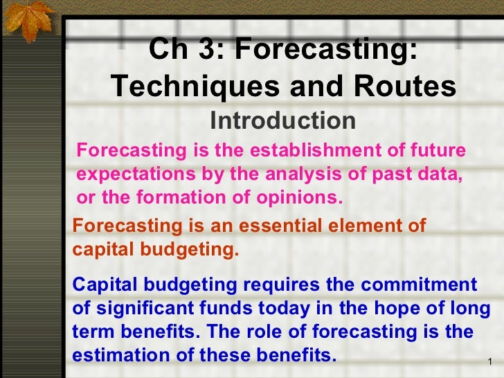 Ch 3: Forecasting:    Techniques and Routes               IntroductionForecasting is the establishment of futureexpectatio...