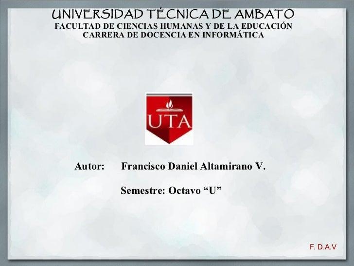 UNIVERSIDAD TÉCNICA DE AMBATO FACULTAD DE CIENCIAS HUMANAS Y DE LA EDUCACIÓN CARRERA DE DOCENCIA EN INFORMÁTICA     Au...