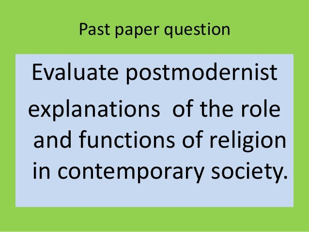 evaluate postmodernist explanations of the role and functions of religion in contemporary society es Read this essay on evaluate feminist views on the role and functions of  religion in  evaluate postmodernist explanations of the role & functions of  religion in  in contemporary society (33marks) (plan and case) feminists see  religion as a.