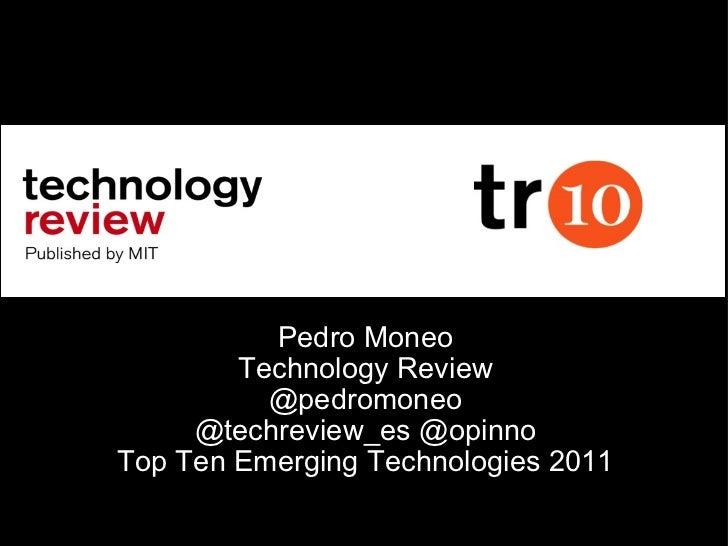 Pedro Moneo Technology Review @pedromoneo @techreview_es @opinno Top Ten Emerging Technologies 2011