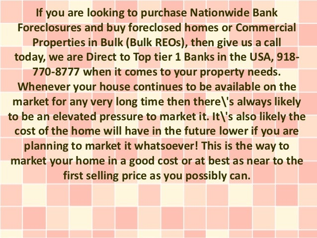 If you are looking to purchase Nationwide Bank  Foreclosures and buy foreclosed homes or Commercial     Properties in Bulk...