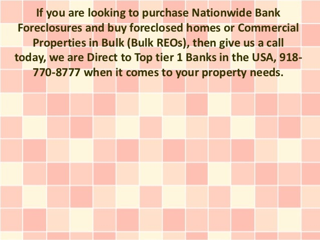If you are looking to purchase Nationwide Bank Foreclosures and buy foreclosed homes or Commercial    Properties in Bulk (...