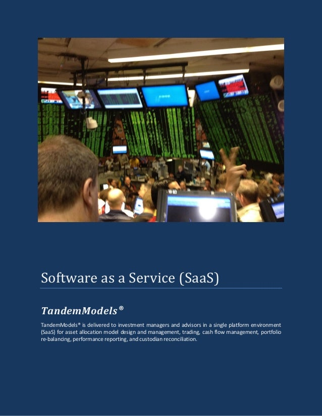Software as a Service (SaaS) TandemModels TandemModels® is delivered to investment managers and advisors in a single platf...