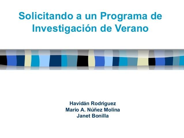 Solicitando a un Programa de Investigación de Verano Havidán Rodríguez Mario A. Núñez Molina Janet Bonilla