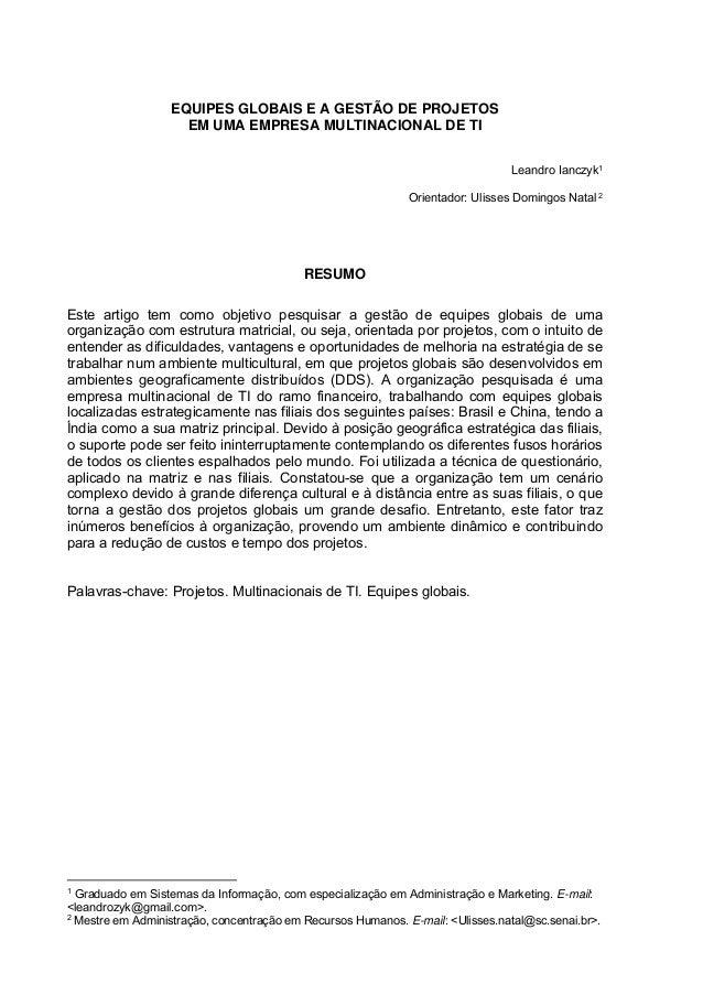 EQUIPES GLOBAIS E A GESTÃO DE PROJETOS EM UMA EMPRESA MULTINACIONAL DE TI Leandro Ianczyk1 Orientador: Ulisses Domingos Na...