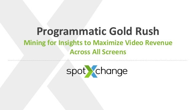 v Programmatic Gold Rush Mining for Insights to Maximize Video Revenue Across All Screens