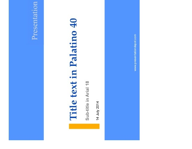 14 July 2014 Title text in Palatino 40 Sub-title in Arial 18 1www.presentationdepot.com