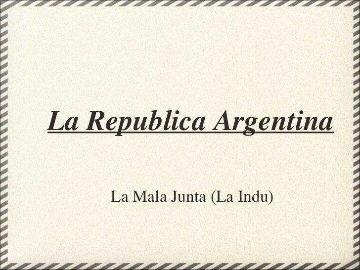 La Republica Argentina La Mala Junta (La Indu)