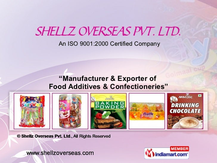 "An ISO 9001:2000 Certified Company "" Manufacturer & Exporter of  Food Additives & Confectioneries"""