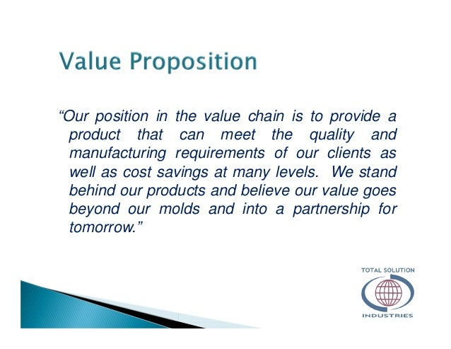 """""""Our position in the value chain is to provide a product that can meet the quality and manufacturing requirements of our c..."""