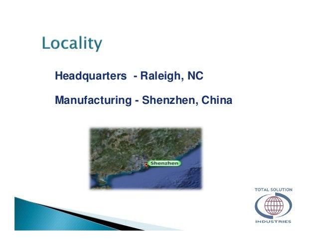 Headquarters - Raleigh, NC Manufacturing - Shenzhen, China