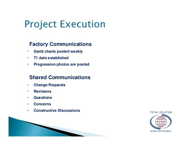 Factory Communications • Gantt charts posted weekly • T1 date established • Progression photos are posted Shared Communica...