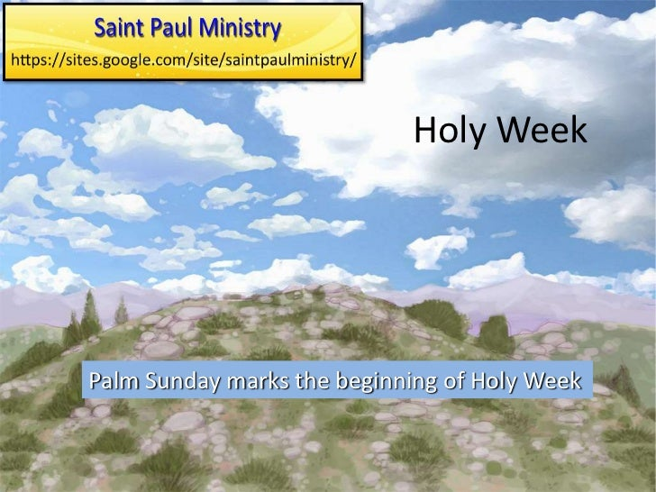 Holy WeekPalm Sunday marks the beginning of Holy Week