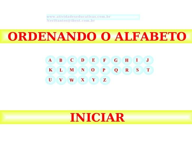ORDENANDO O ALFABETO                      www.atividadeseducativas.com.br                      NeriSantos@ibest.com.br   O...