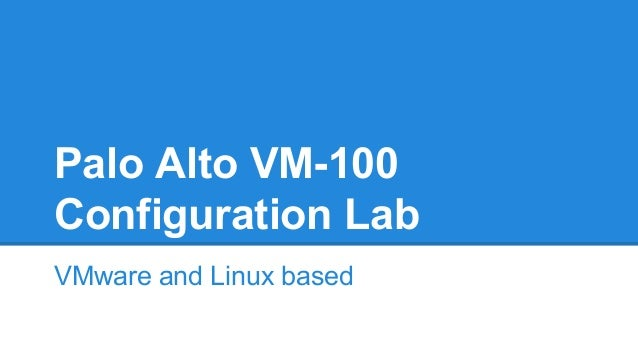 Palo Alto VM-100 Configuration Lab