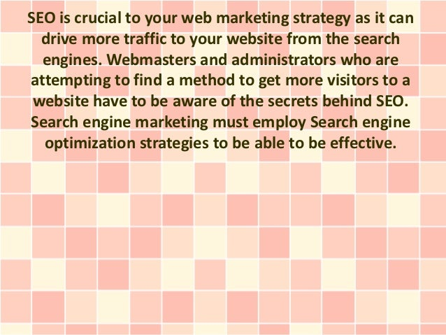 SEO is crucial to your web marketing strategy as it can  drive more traffic to your website from the search  engines. Webm...