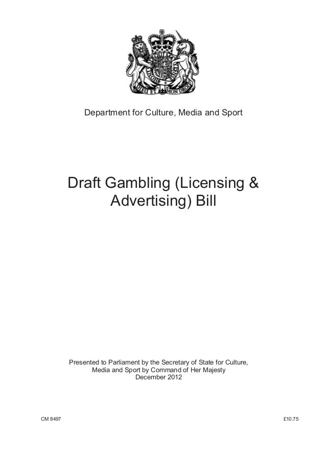 Department for Culture, Media and Sport          Draft Gambling (Licensing &                Advertising) Bill          Pre...