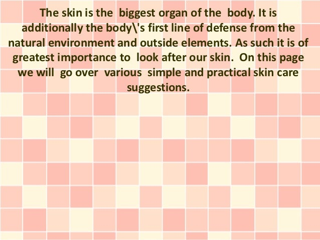 The skin is the biggest organ of the body. It is   additionally the bodys first line of defense from thenatural environmen...