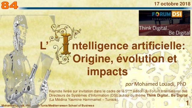 Mohamed Louadi, PhD – ISG-Tunis/Mediterranean School of Business 1 17 octobre 2018 L' ntelligence artificielle: Origine, é...