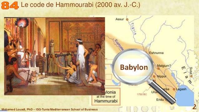 Mohamed Louadi, PhD – ISG-Tunis/Mediterranean School of Business 2 Le code de Hammourabi (2000 av. J.-C.)