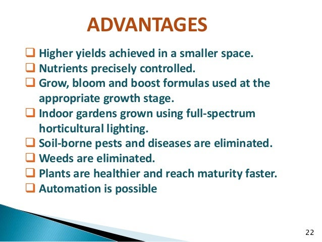 a description of the advantages of producing crops through use of hydroponics With the increased popularity of indoor gardening, the term hydroponics has been associated with growing media like pro-mix® while in the truest definition, plant production in soilless.