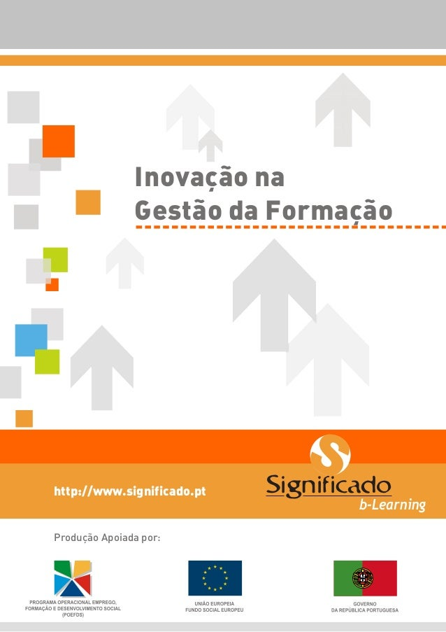 http://www.significado.pt Produção Apoiada por: Significado b-Learning Inovação na Gestão da Formação