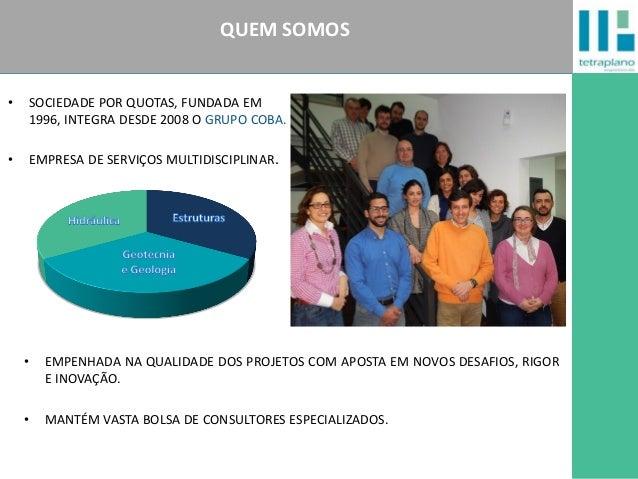 TETRAPLANO, Engenharia Lda. • SOCIEDADE POR QUOTAS, FUNDADA EM 1996, INTEGRA DESDE 2008 O GRUPO COBA. • EMPRESA DE SERVIÇO...