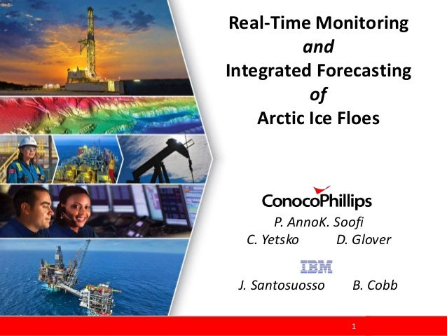 1 Real-Time Monitoring and Integrated Forecasting of Arctic Ice Floes P. AnnoK. Soofi C. Yetsko D. Glover J. Santosuosso B...