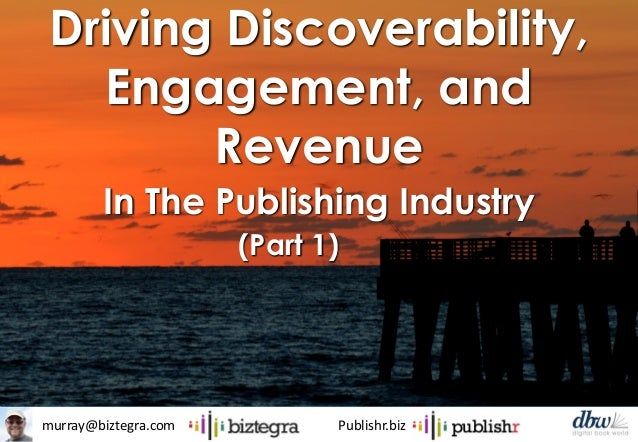 murray@biztegra.com Publishr.biz Driving Discoverability, Engagement, and Revenue In The Publishing Industry (Part 1)