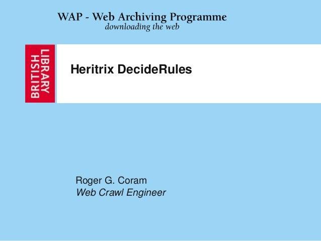 Heritrix DecideRules Roger G. Coram Web Crawl Engineer