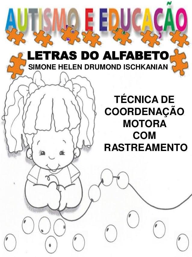 LETRAS DO ALFABETO SIMONE HELEN DRUMOND ISCHKANIAN TÉCNICA DE COORDENAÇÃO MOTORA COM RASTREAMENTO
