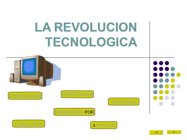 LA REVOLUCION TECNOLOGICA INTRODUCCION CONCLUSION 4  PTACION PRESENTADO  POR CONTENIDO JUSTIFICACION