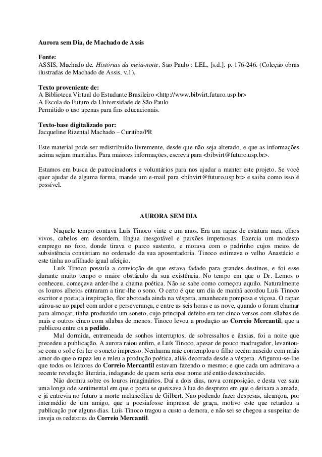 Aurora sem Dia, de Machado de AssisFonte:ASSIS, Machado de. Histórias da meia-noite. São Paulo : LEL, [s.d.]. p. 176-246. ...