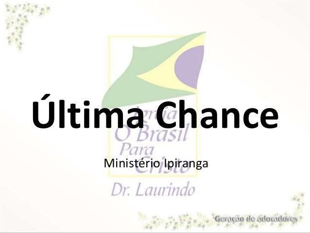 Última Chance Ministério Ipiranga