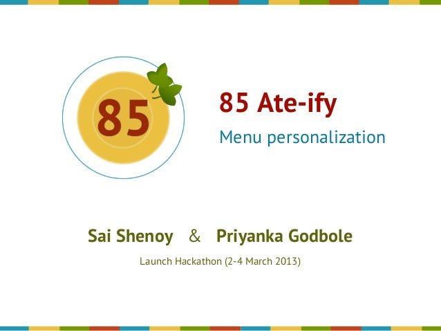 85 Ate-ify Menu personalization  Sai Shenoy & Priyanka Godbole Launch Hackathon (2-4 March 2013)