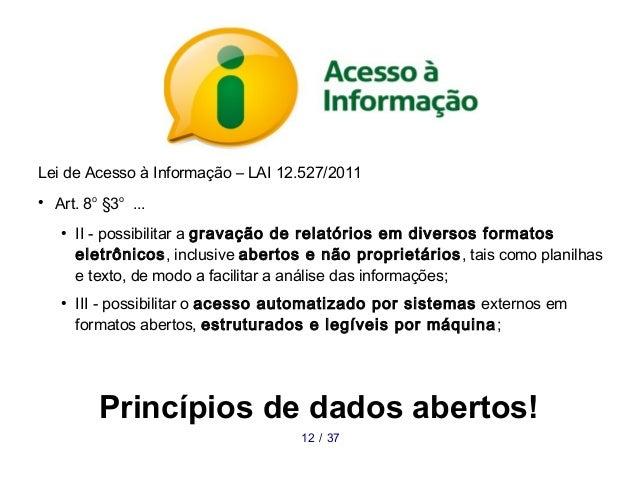 Lei de Acesso à Informação – LAI 12.527/2011 ● Art. 8o §3o ... ● II - possibilitar a gravação de relatórios em diversos fo...
