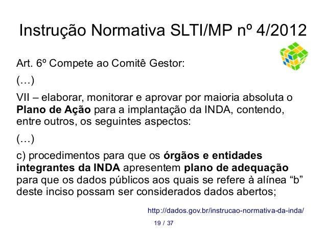 Instrução Normativa SLTI/MP nº 4/2012 3719 / Art. 6º Compete ao Comitê Gestor: (…) VII – elaborar, monitorar e aprovar por...