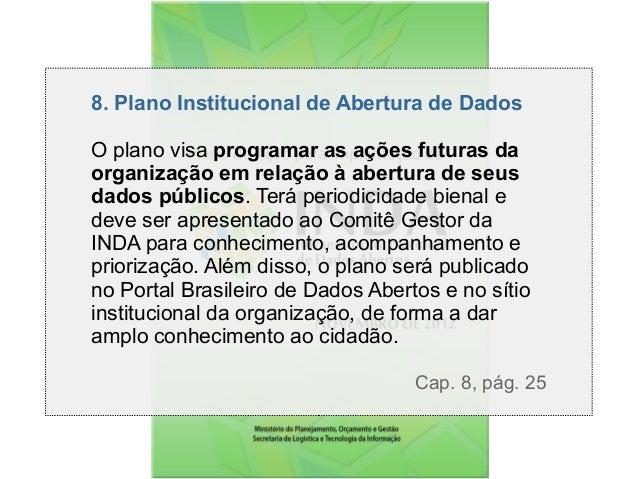 8. Plano Institucional de Abertura de Dados O plano visa programar as ações futuras da organização em relação à abertura d...