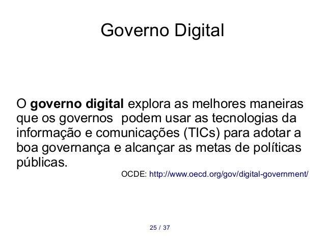 Governo Digital O governo digital explora as melhores maneiras que os governos podem usar as tecnologias da informação e c...