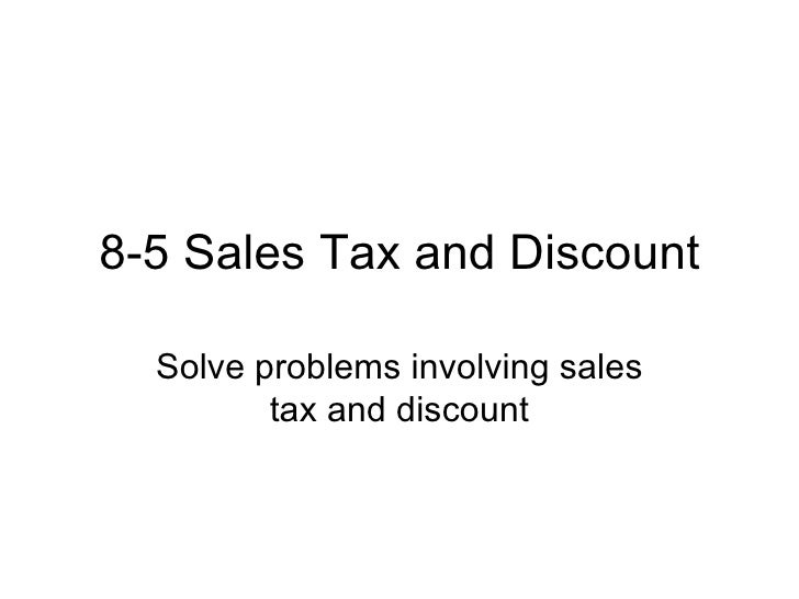 8-5 Sales Tax and Discount Solve problems involving sales tax and discount