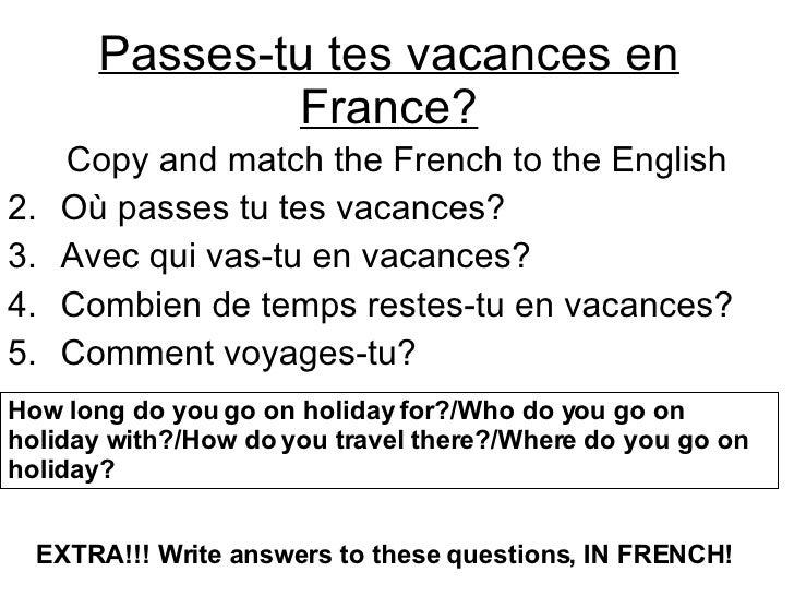 Passes-tu tes vacances en France? <ul><li>Copy and match the French to the English </li></ul><ul><li>O ù passes tu tes vac...