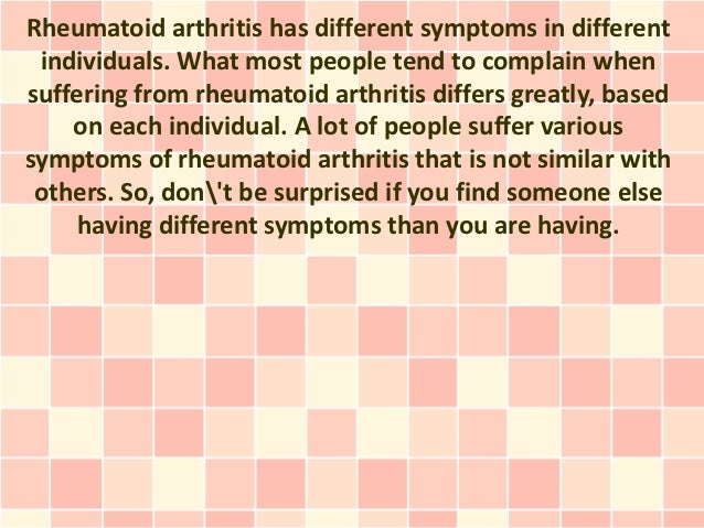 Rheumatoid arthritis has different symptoms in different individuals. What most people tend to complain whensuffering from...