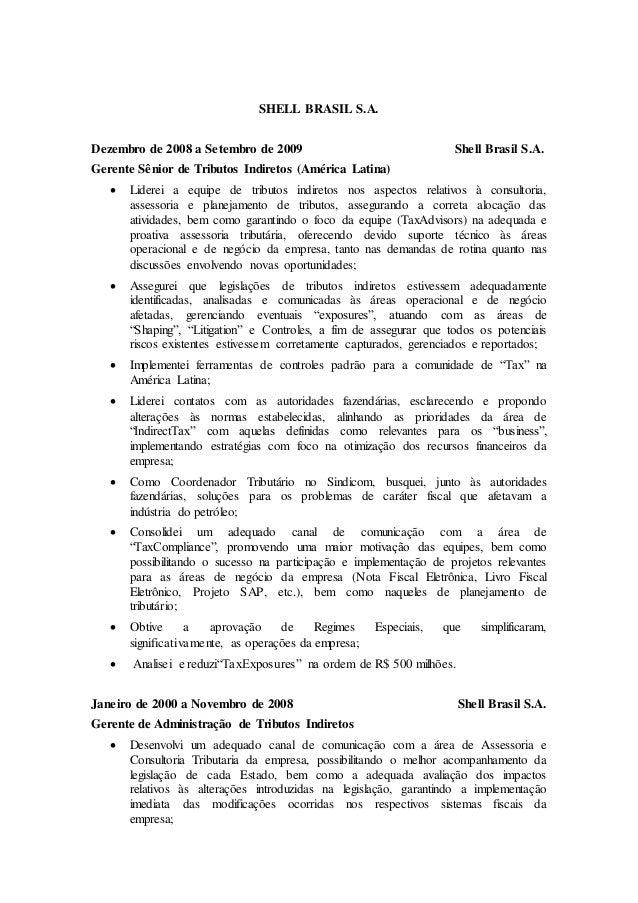 SHELL BRASIL S.A. Dezembro de 2008 a Setembro de 2009 Shell Brasil S.A. Gerente Sênior de Tributos Indiretos (América Lati...