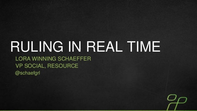 RULING IN REAL TIME LORA WINNING SCHAEFFER VP SOCIAL, RESOURCE @schaefgrl  ..................................................