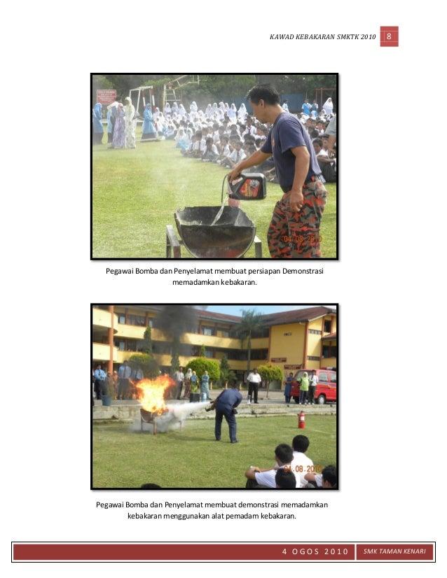 KAWAD KEBAKARAN SMKTK 2010 8 4 O G O S 2 0 1 0 SMK TAMAN KENARI Pegawai Bomba dan Penyelamat membuat demonstrasi memadamka...