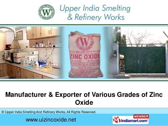 Manufacturer & Exporter of Various Grades of Zinc                       Oxide© Upper India Smelting And Refinery Works, Al...
