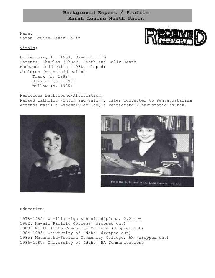Name: Sarah Louise Heath Palin  Vitals:  b. February 11, 1964, Sandpoint ID Parents: Charles (Chuck) Heath and Sally Heath...