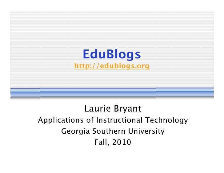 EduBlogs          http://edublogs.org                 Laurie Bryant Applications of Instructional Technology       Georgia...