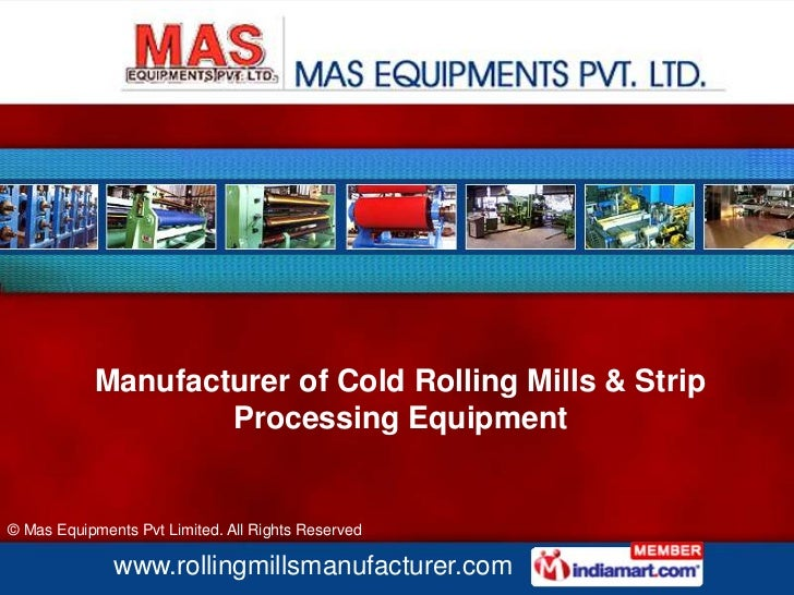 Manufacturer of Cold Rolling Mills & Strip                    Processing Equipment© Mas Equipments Pvt Limited. All Rights...