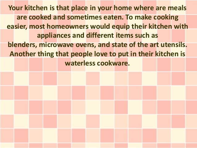 Your kitchen is that place in your home where are meals   are cooked and sometimes eaten. To make cookingeasier, most home...